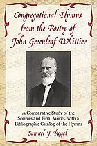 Congregational hymns from the poetry of John Greenleaf Whittier : a comparative study of the sources and final works, with a bibliographic catalog of the hymns