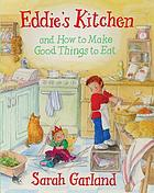 Eddie's kitchen : and how to make good things to eat