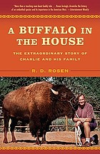 A buffalo in the house : the extraordinary story of Charlie and his family