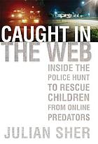 Caught in the web : inside the police hunt to rescue children from online predators