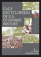 Gale encyclopedia of U.S. economic history Gale encyclopedia of U.S. economic history
