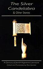The silver candelabra & other stories : a century of Jewish Argentine literature