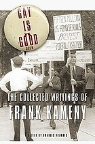 Gay is good : the collected writings of Frank Kameny