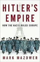 Hitler's empire : how the Nazis ruled Europe