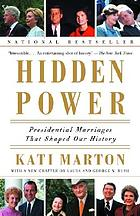 Hidden power : presidential marriages that shaped our recent history