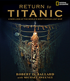 Return to Titanic : a new look at the world's most famous lost ship