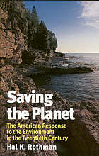 Saving the planet : the American response to the environment in the twentieth century