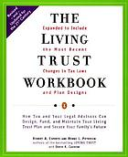 The living trust workbook : how you and your legal advisors can design, fund, and maintain your living trust plan