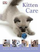 Kitten care : a guide to loving and nurturing your pet