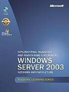 Implementing, managing, and maintaining a Microsoft Windows server 2003 network infrastructure (70-291) : textbook