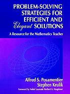 Problem-solving strategies for efficient and elegant solutions : a resource for the mathematics teacher