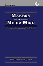 Makers of the media mind : journalism educators and their ideas