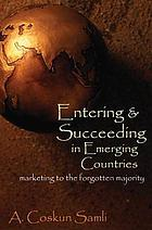 Entering & succeeding in emerging countries : marketing to the forgotten majority
