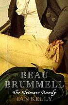 Beau Brummell : the ultimate dandy