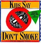 Kids say don't smoke : posters from the New York City : smoke-free contest