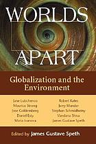 Worlds apart : globalization and the environment
