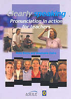 Clearly speaking : pronunciation in action for teachers