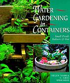 Water gardening in containers : small ponds, indoors & out