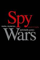 Spy wars moles, mysteries, and deadly games