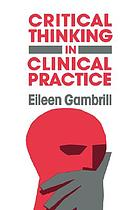 Critical thinking in clinical practice : improving the accuracy of judgments and decisions about clients