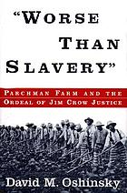 Worse than slavery : Parchman Farm and the ordeal of Jim Crow justice