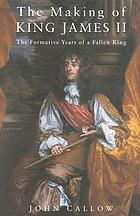 The making of King James II : the formative years of a fallen king