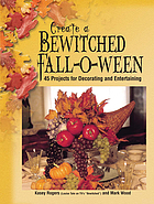 Create a bewitched fall-o-ween : 45 projects for decorating and entertaining