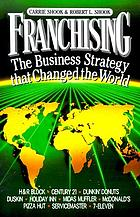 Franchising : the business strategy that changed the world