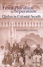 From pluralism to separatism : qasbas in colonial Awadh