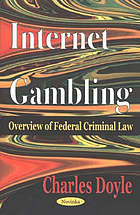 Internet gambling : overview of federal criminal law