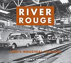 River Rouge : Ford's industrial colossus