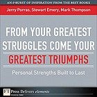 "From your greatest struggles come your greatest triumphs personal strengths built to last. - Cover title. - ""An e-burst of inspiration from the best books."""