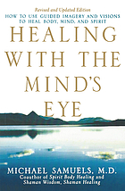 Healing with the mind's eye : a guide for using imagery and visions for personal growth and healing