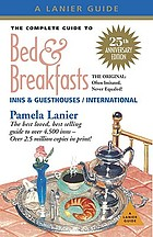 The complete guide to bed & breakfasts, inns, & guesthouses in the USA, Canada, & worldwide
