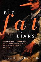 Big fat liars : how politicians, corporations, and the media use science and statistics to manipulate the public