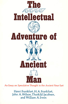 The intellectual adventure of ancient man : an essay on speculative thought in the ancient Near East