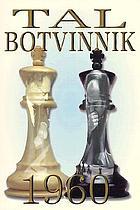 Tal-Botvinnik : match for the world chess championship, 1960