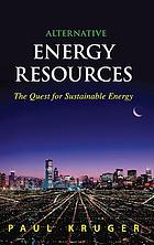 Alternative energy resources : the quest for sustainable energy Sources of alternative energy : the human quest for abundant energy