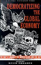 Democratizing the global economy : the battle against the World Bank and the International Monetary Fund