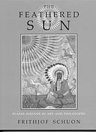The feathered sun : plains Indians in art and philosophy
