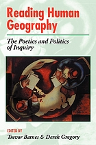 Reading human geography : the poetics and politics of inquiry