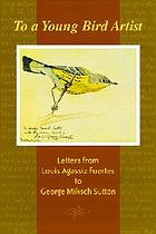 To a young bird artist : letters from Louis Agassiz Fuertes to George Miksch Sutton