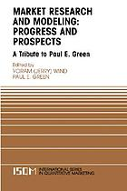 Marketing research and modeling : progress and prospects : a tribute to Paul E. Green