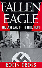 Fallen eagle : the last days of the Third Reich