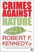 Crimes against nature : standing up to Bush and the Kyoto killers who are cashing in on our world
