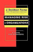 Managing risk in organizations : a guide for managers