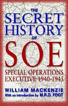 The secret history of SOE : Special Operations Executive, 1940-1945The secret history of SOE : the Special Operations Executive, 1940-1945