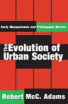The Evolution of Urban Society : Early Mesopotamia and Prehispanic Mexico