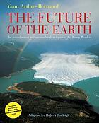 The future of the earth : an introduction to sustainable development for young readers