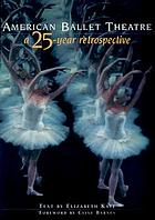 The American Ballet Theatre : a 25-year retrospective